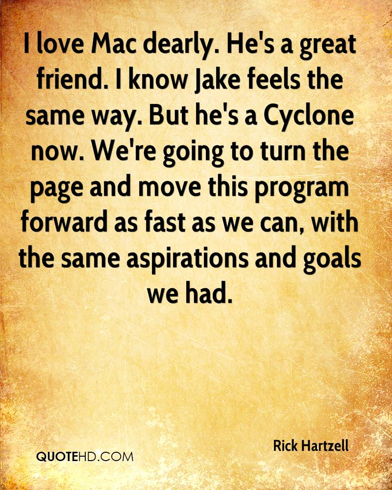 rick hartzell quotes quotehd i love mac dearly he s a great friend i know jake feels the same