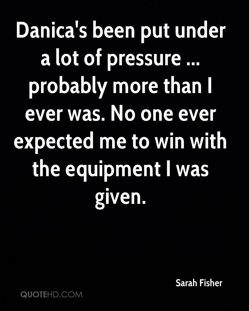 Danica's been put under a lot of pressure ... probably more than I ever was. No one ever expected me to win with the equipment I was given.