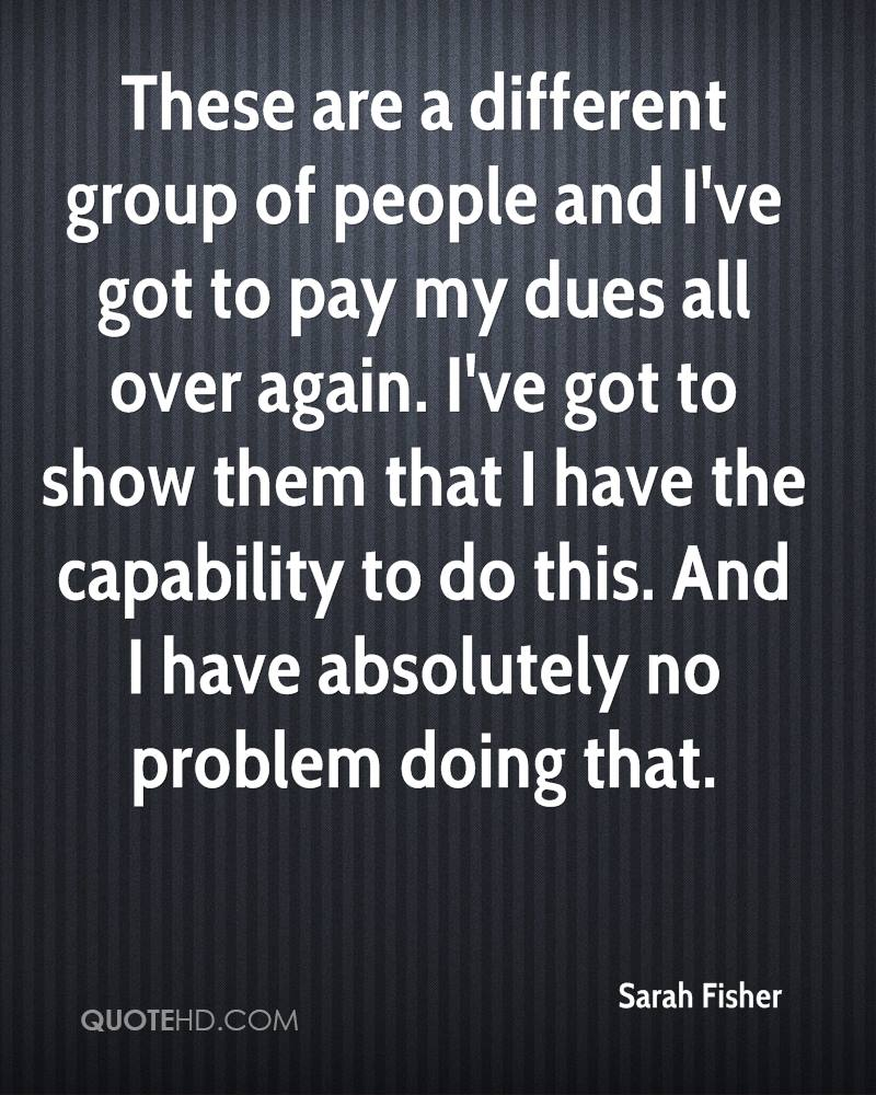 These are a different group of people and I've got to pay my dues all over again. I've got to show them that I have the capability to do this. And I have absolutely no problem doing that.