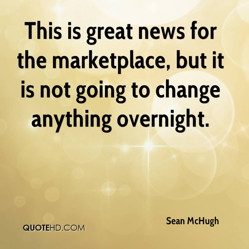 This is great news for the marketplace, but it is not going to change anything overnight.