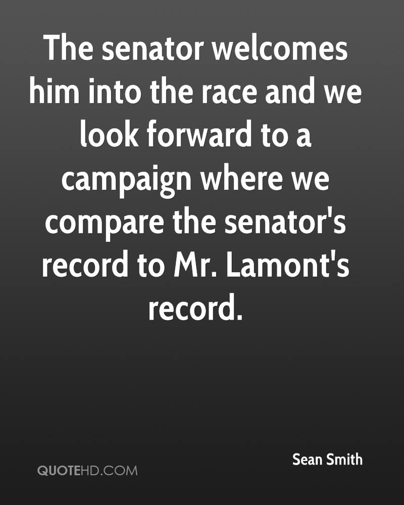 The senator welcomes him into the race and we look forward to a campaign where we compare the senator's record to Mr. Lamont's record.