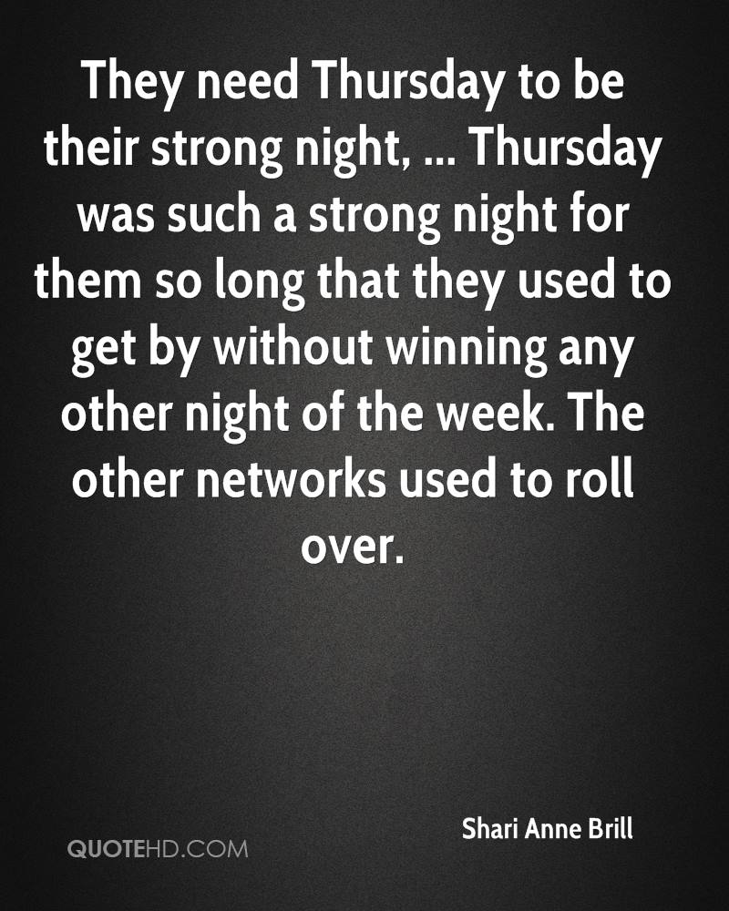They need Thursday to be their strong night, ... Thursday was such a strong night for them so long that they used to get by without winning any other night of the week. The other networks used to roll over.