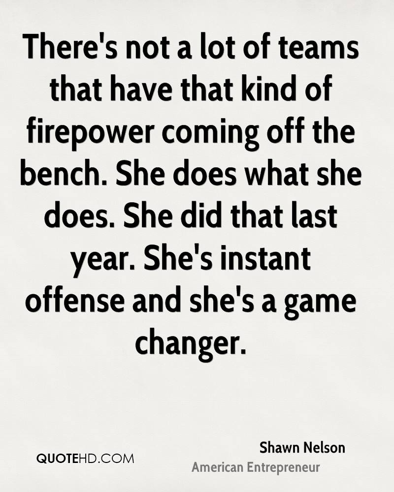 There's not a lot of teams that have that kind of firepower coming off the bench. She does what she does. She did that last year. She's instant offense and she's a game changer.