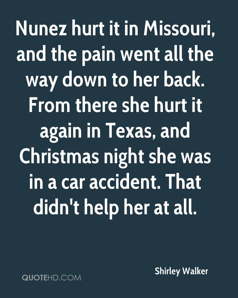 Nunez hurt it in Missouri, and the pain went all the way down to her back. From there she hurt it again in Texas, and Christmas night she was in a car accident. That didn't help her at all.