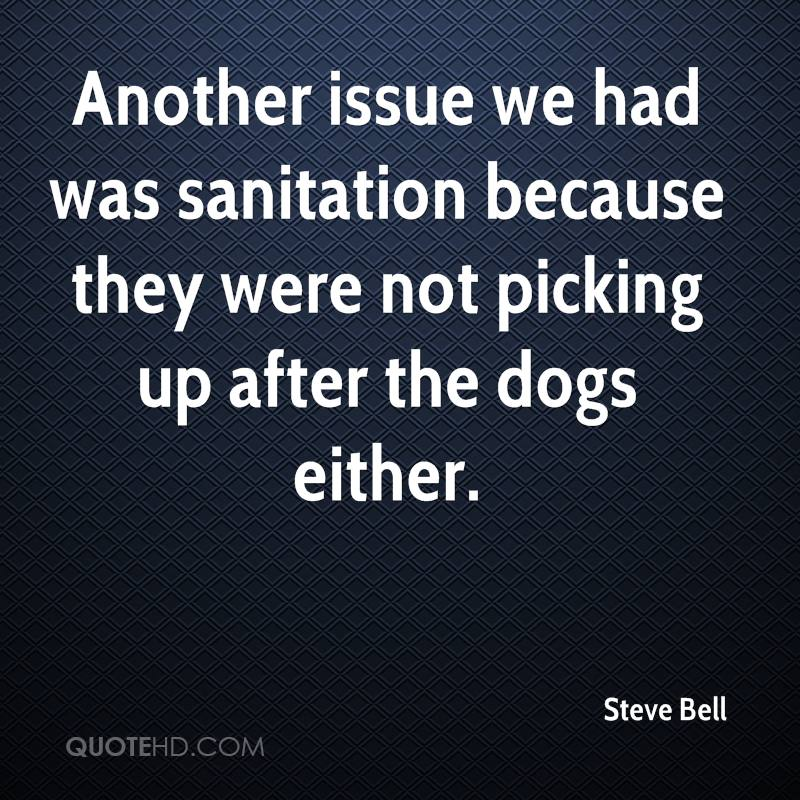 Another issue we had was sanitation because they were not picking up after the dogs either.