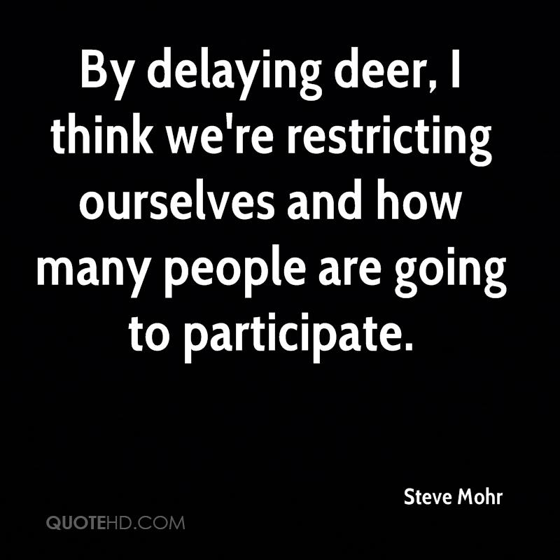 By delaying deer, I think we're restricting ourselves and how many people are going to participate.