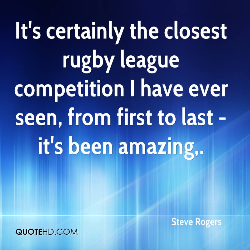 It's certainly the closest rugby league competition I have ever seen, from first to last - it's been amazing.