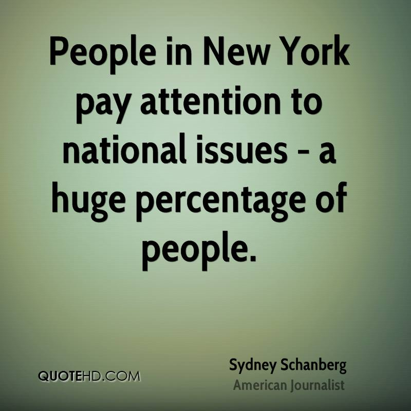 People in New York pay attention to national issues - a huge percentage of people.