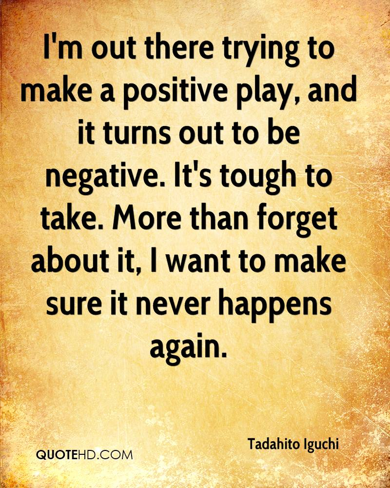 I'm out there trying to make a positive play, and it turns out to be negative. It's tough to take. More than forget about it, I want to make sure it never happens again.