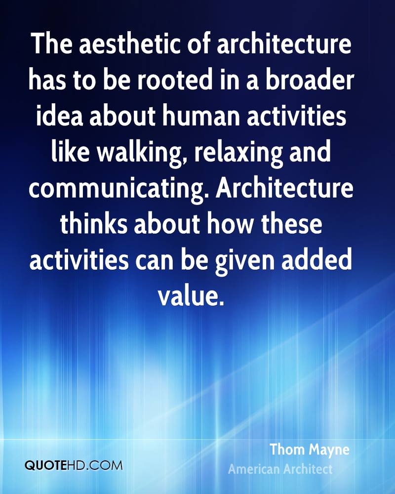 The aesthetic of architecture has to be rooted in a broader idea about human activities like walking, relaxing and communicating. Architecture thinks about how these activities can be given added value.