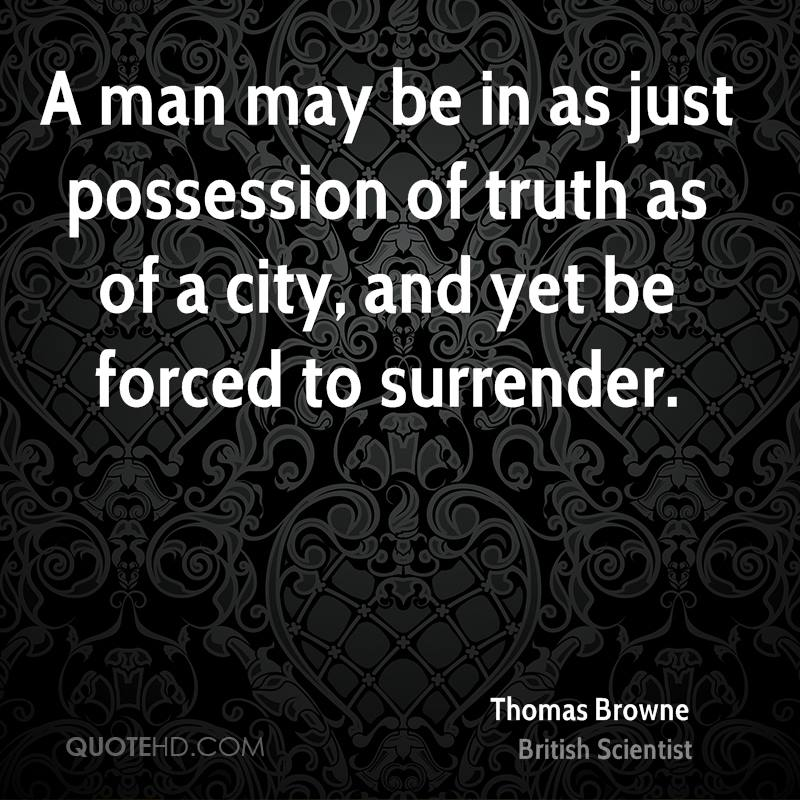 A man may be in as just possession of truth as of a city, and yet be forced to surrender.