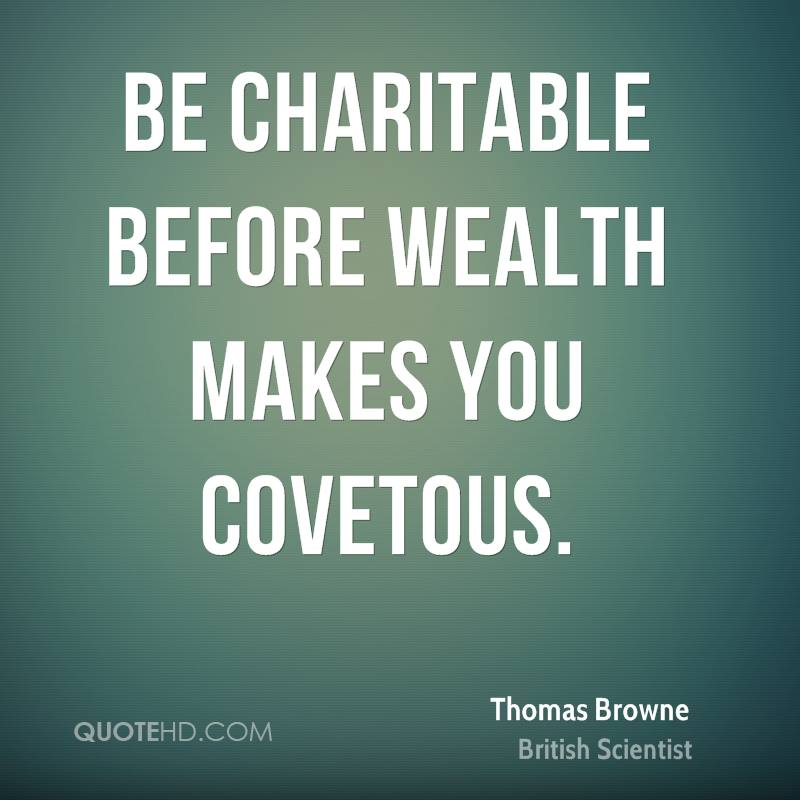 Be charitable before wealth makes you covetous.
