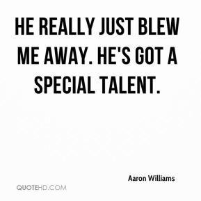 Aaron Williams - He really just blew me away. He's got a special talent.
