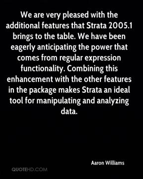 Aaron Williams - We are very pleased with the additional features that Strata 2005.1 brings to the table. We have been eagerly anticipating the power that comes from regular expression functionality. Combining this enhancement with the other features in the package makes Strata an ideal tool for manipulating and analyzing data.