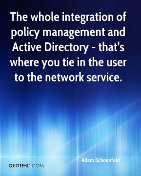 Adam Schoenfeld - The whole integration of policy management and Active Directory - that's where you tie in the user to the network service.