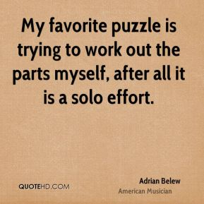 Adrian Belew - My favorite puzzle is trying to work out the parts myself, after all it is a solo effort.
