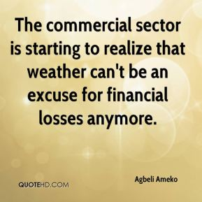 Agbeli Ameko - The commercial sector is starting to realize that weather can't be an excuse for financial losses anymore.