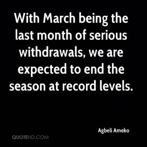 Agbeli Ameko - With March being the last month of serious withdrawals, we are expected to end the season at record levels.