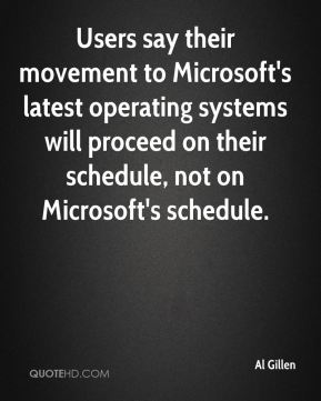 Al Gillen - Users say their movement to Microsoft's latest operating systems will proceed on their schedule, not on Microsoft's schedule.