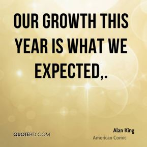 Our growth this year is what we expected.