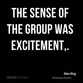 Alan King - The sense of the group was excitement.