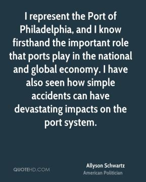 I represent the Port of Philadelphia, and I know firsthand the important role that ports play in the national and global economy. I have also seen how simple accidents can have devastating impacts on the port system.