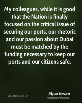 My colleagues, while it is good that the Nation is finally focused on the critical issue of securing our ports, our rhetoric and our passion about Dubai must be matched by the funding necessary to keep our ports and our citizens safe.