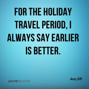 For the holiday travel period, I always say earlier is better.