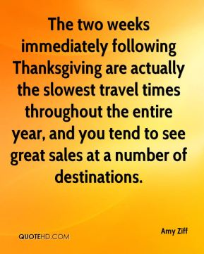 The two weeks immediately following Thanksgiving are actually the slowest travel times throughout the entire year, and you tend to see great sales at a number of destinations.