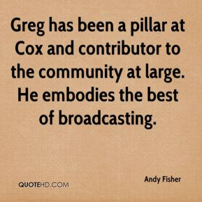 Greg has been a pillar at Cox and contributor to the community at large. He embodies the best of broadcasting.