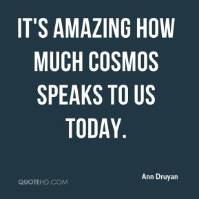 Ann Druyan - It's amazing how much Cosmos speaks to us today.