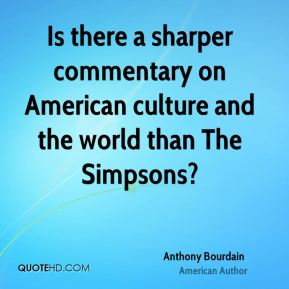 Is there a sharper commentary on American culture and the world than The Simpsons?
