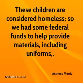 Anthony Morris - These children are considered homeless; so we had some federal funds to help provide materials, including uniforms.