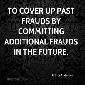 to cover up past frauds by committing additional frauds in the future.