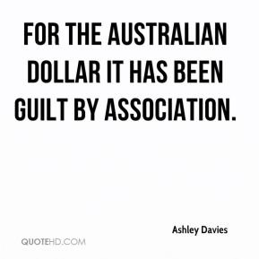 Ashley Davies - For the Australian dollar it has been guilt by association.