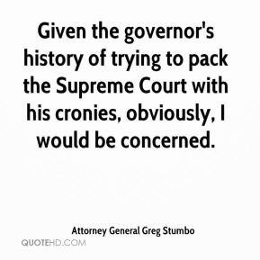 Given the governor's history of trying to pack the Supreme Court with his cronies, obviously, I would be concerned.