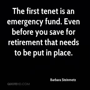 The first tenet is an emergency fund. Even before you save for retirement that needs to be put in place.