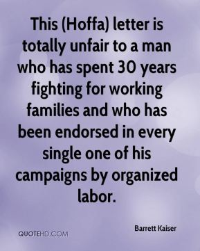 This (Hoffa) letter is totally unfair to a man who has spent 30 years fighting for working families and who has been endorsed in every single one of his campaigns by organized labor.