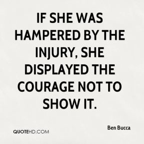 If she was hampered by the injury, she displayed the courage not to show it.