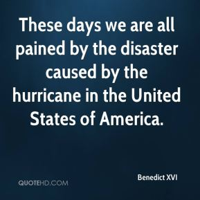 Benedict XVI - These days we are all pained by the disaster caused by the hurricane in the United States of America.