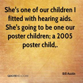 Bill Austin - She's one of our children I fitted with hearing aids. She's going to be one our poster children; a 2005 poster child.