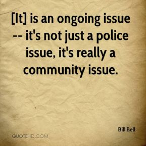 [It] is an ongoing issue -- it's not just a police issue, it's really a community issue.