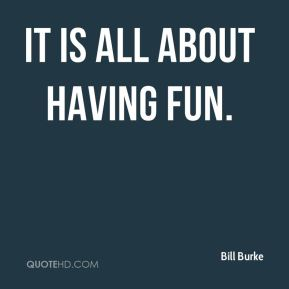 It is all about having fun.
