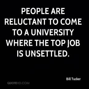 People are reluctant to come to a university where the top job is unsettled.