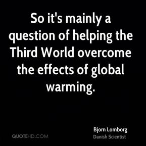 So it's mainly a question of helping the Third World overcome the effects of global warming.