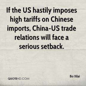 Bo Xilai - If the US hastily imposes high tariffs on Chinese imports, China-US trade relations will face a serious setback.