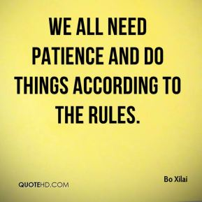 Bo Xilai - We all need patience and do things according to the rules.