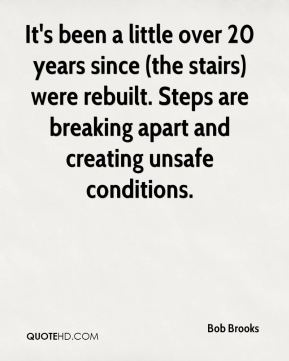 Bob Brooks - It's been a little over 20 years since (the stairs) were rebuilt. Steps are breaking apart and creating unsafe conditions.