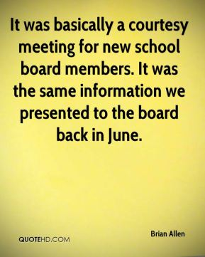Brian Allen - It was basically a courtesy meeting for new school board members. It was the same information we presented to the board back in June.