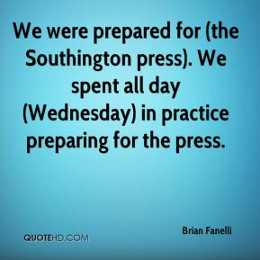 Brian Fanelli - We were prepared for (the Southington press). We spent all day (Wednesday) in practice preparing for the press.